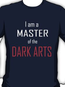 I am a MASTER of the DARK ARTS T-Shirt