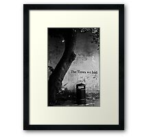 The Times We Had Framed Print