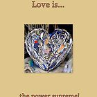 Love is the power supreme! by ©The Creative Minds