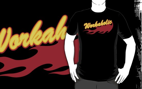Workaholic by HolidayT-Shirts