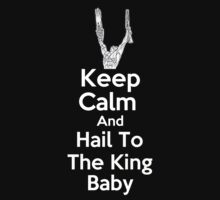 Keep Calm & Hail To The King Baby by PopCultFanatics
