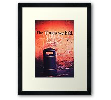 The Times we had. Framed Print
