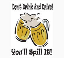 Don't Drink And Drive You'll Spill It! by biglnet