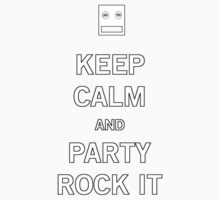 Be Calm and Party Rock-for light colors by SholoRobo