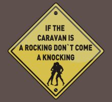 IF THE  CARAVAN IS A ROCKING DON`T COME A KNOCKING by viperbarratt