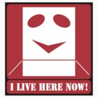 I LIVE HERE NOW! (STICKER) by Anthony Trott