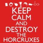 Harry Potter - Keep Calm and Destroy The Horcruxes by JordanDefty