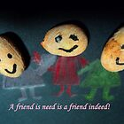 A friend in need is a friend ,indeed! by mariatheresa