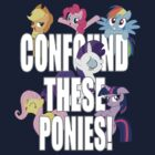 CONFOUND THESE PONIES! by Pegasi Designs
