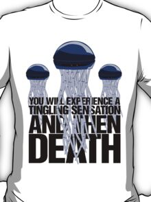 You will experience a tingling sensation and then death T-Shirt