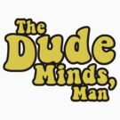The Dude Minds, Man by gleekgirl