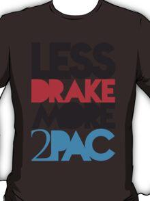 Less Drake More 2Pac Color T-Shirt