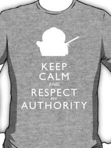 Keep Calm and Respect My Authority T-Shirt