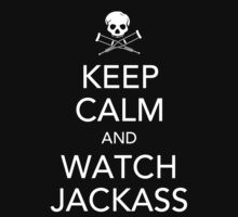 Keep Calm And Watch Jackass. by froggielevog