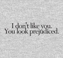 I don't like you. You look prejudiced. by digerati
