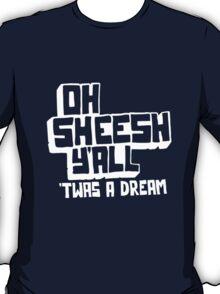 Oh Sheesh Y'All Twas A Dream T-Shirt