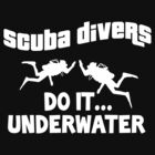Scuba divers do it underwater by foofighters69