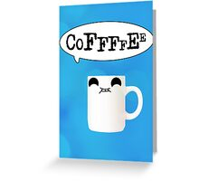 Coffeeeeee Greeting Card