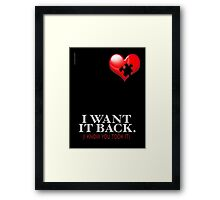 I WANT IT BACK Framed Print