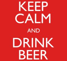 Keep Calm and Drink Beer by dannynic