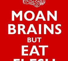 Moan Brains but Eat Flesh by Pig's Ear Gear