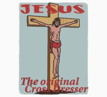 Jesus ~ The Original Cross Dresser by grubbanax