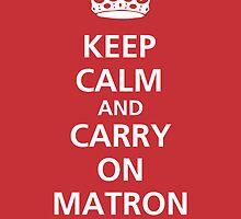 Keep Calm and Carry On Matron by Brian Edwards