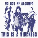 Do Not Be Alarmed. This is a Kindness. by Casteal