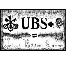 UBS Untold Billions Scammed Photographic Print