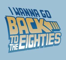 I Wanna Go Back To The 80s by DetourShirts