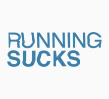 RUNNING SUCKS - Cyan by Jas0n39er