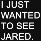 I JUST WANTED TO SEE JARED by OCYDARLING