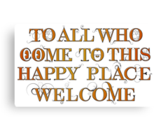 To All Who Come to This Happy Place (Black) - Print Canvas Print