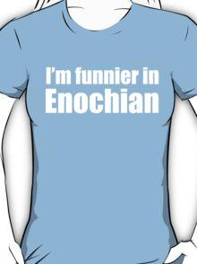 I'm Funnier in Enochian (white text) T-Shirt
