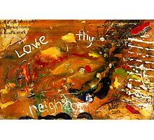 Love Thy Neighbor Photographic Print