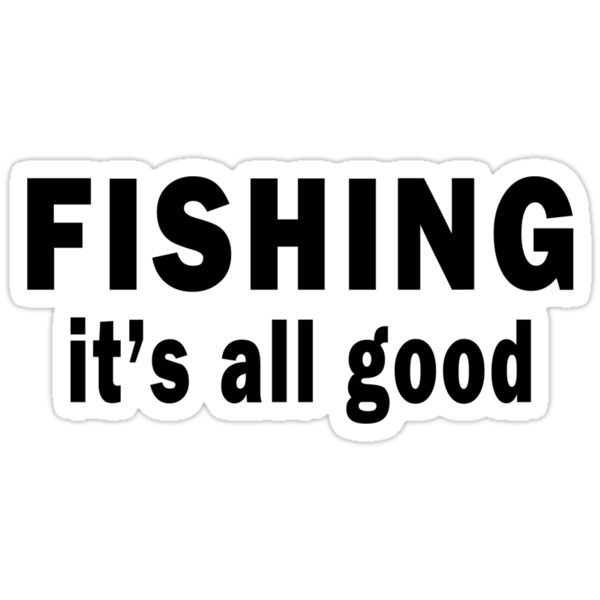 Fishing. It's all Good  by Marcia Rubin