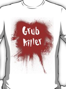 Grub Killer! T-Shirt