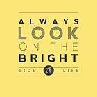 Always look on the bright side of life poster by Ena Bacanovic