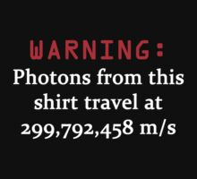 WARNING Photons from this shirt travel at the speed of light by ajwelsh