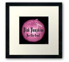 ♂ ♀❤ 。◕‿◕。 ☀ ツ Pink Pumpkins For The Cure!! ♂ ♀❤ 。◕‿◕。 ☀ ツ Framed Print