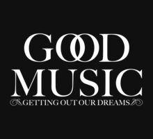 G.O.O.D. MUSIC by Bragadesigns