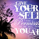 Give Yourself The Permission To Be All That You Are by Sarah ORourke