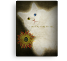 I Have My Eyes on You Canvas Print