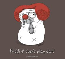 Puddin' Don't Play Dat! by PuddinDont