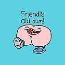 """Willy Bum Bum - """"Friendly Old Bum!"""" by alienredwolf"""