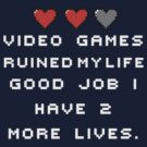Video games ruined my life by Teevolution