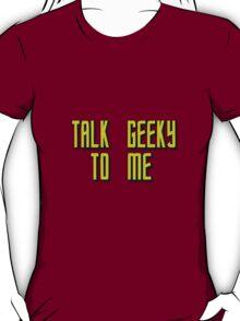 Talk Geeky To Me (Star Trek style) T-Shirt