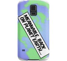 Meanwhile, back on planet earth... Samsung Galaxy Case/Skin