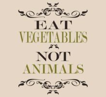 Eat Vegetables Not Animals by veganese