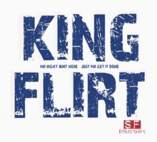"KING FLIRT mr right aint here just mr ""get it done"" by KARMA TEES karma view photography"